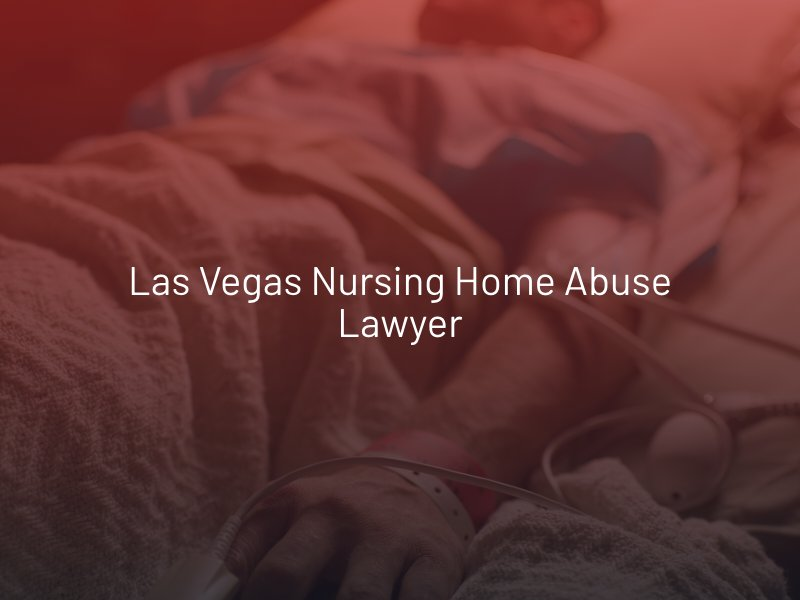 Las Vegas Nursing Home Abuse Lawyer