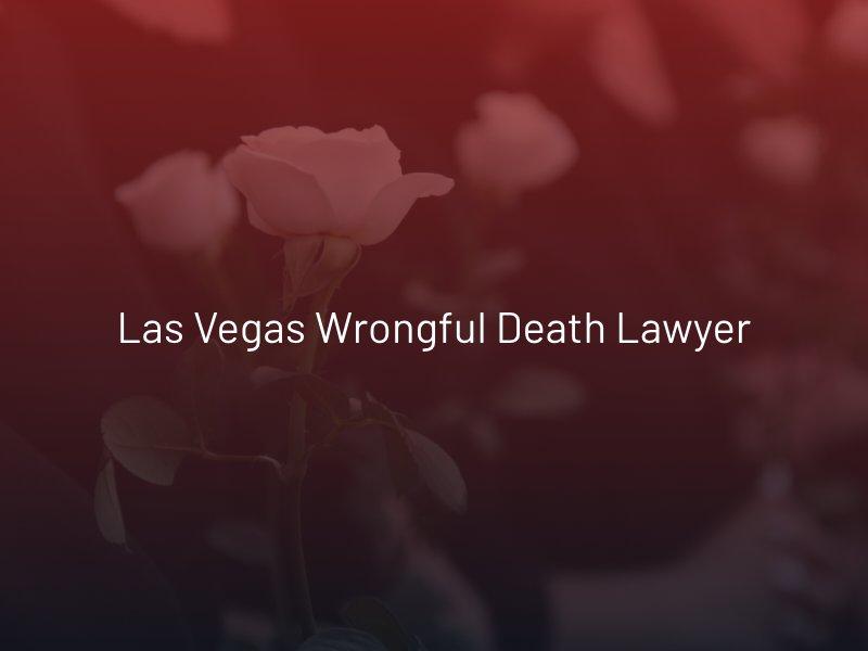 Las Vegas Wrongful Death Lawyer