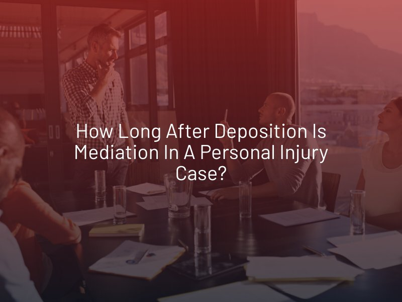 How Long after Deposition is Mediation in a Personal Injury Case?