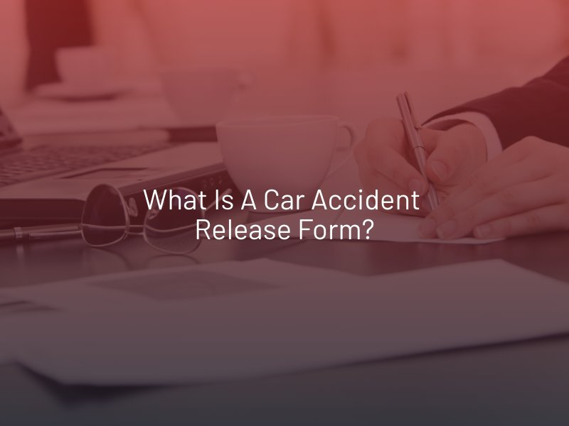 What is a Car Accident Release Form?