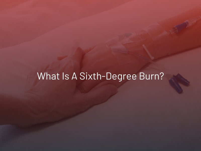 What is a Sixth-Degree Burn?